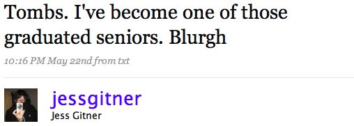 Tombs. I've become one of those graduated seniors. Blurgh