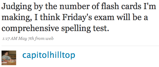Judging by the number of flash cards I'm making, I think Friday's exam will be a comprehensive spelling test.