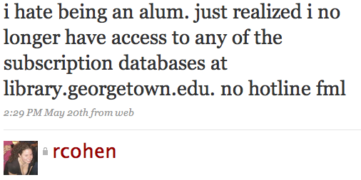 i hate being an alum. just realized i no longer have access to any of the subscription databases at library.georgetown.edu. no hotline fml
