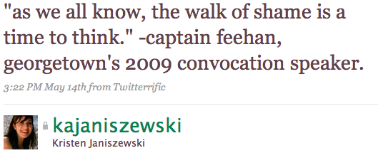 """""""as we all know, the walk of shame is a time to think."""" -captain feehan, georgetown's 2009 convocation speaker."""