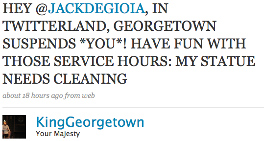 HEY @JACKDEGIOIA, IN TWITTERLAND, GEORGETOWN SUSPENDS *YOU*! HAVE FUN WITH THOSE SERVICE HOURS: MY STATUE NEEDS CLEANING