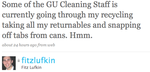 Some of the GU Cleaning Staff is currently going through my recycling taking all my returnables and snapping off tabs from cans. Hmm.