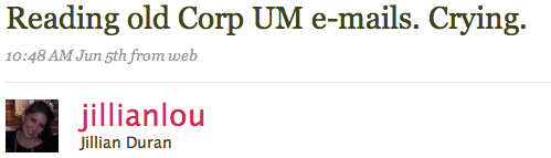 Reading old Corp UM e-mails. Crying.