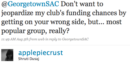 @GeorgetownSAC Don't want to jeopardize my club's funding chances by getting on your wrong side, but... most popular group, really?