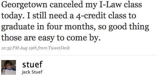 Georgetown canceled my I-Law class today. I still need a 4-credit class to graduate in four months, so good thing those are easy to come by.