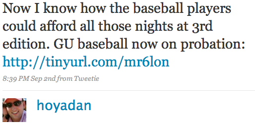 Now I know how the baseball players could afford all those nights at 3rd edition. GU baseball now on probation: http://tinyurl.com/mr6lon