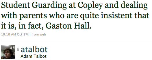 Student Guarding at Copley and dealing with parents who are quite insistent that it is, in fact, Gaston Hall.