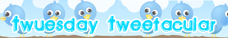 Twuesday Tweetacular