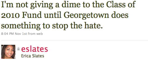 I'm not giving a dime to the Class of 2010 Fund until Georgetown does something to stop the hate.