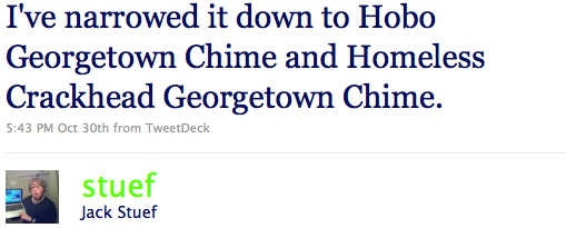 I've narrowed it down to Hobo Georgetown Chime and Homeless Crackhead Georgetown Chime.