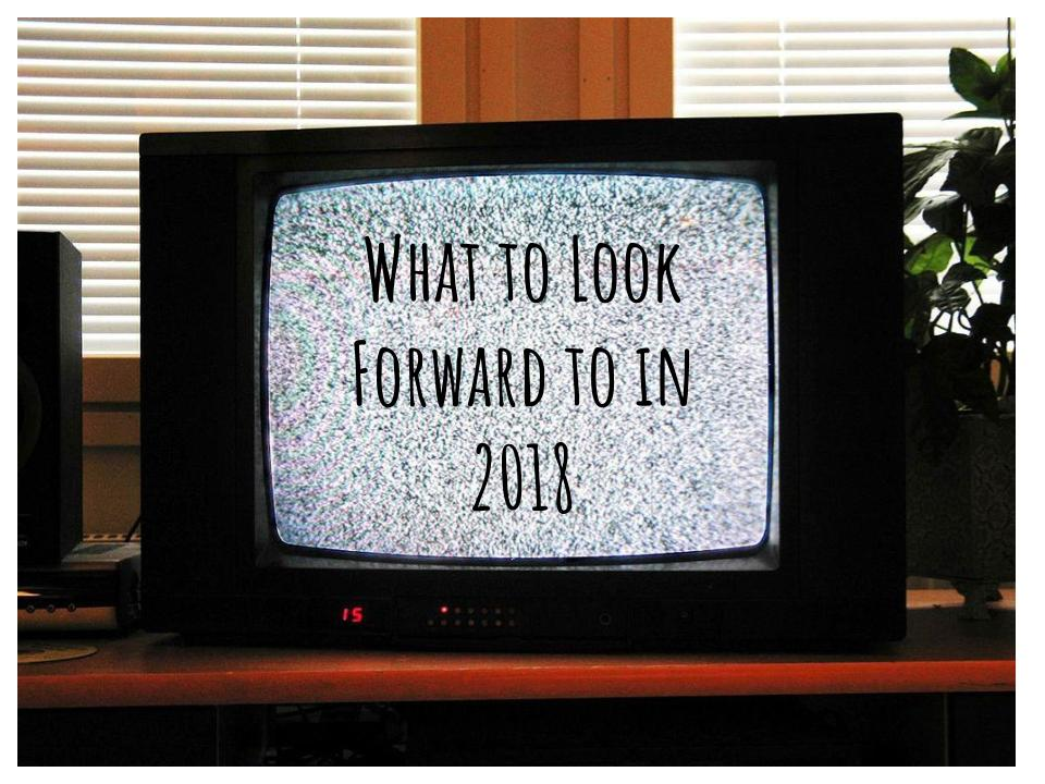 What to look forward to in 2018