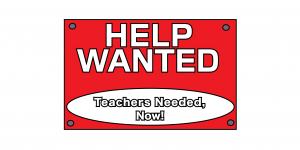 Help Wanted, Teachers Needed, Now
